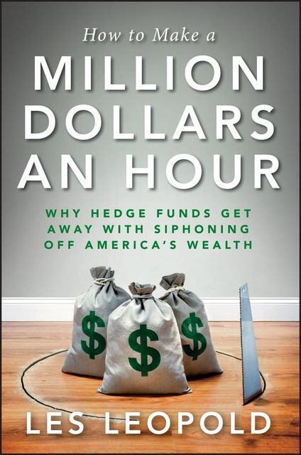 How to Make a Million Dollars an Hour, Les Leopold