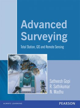 Advanced Surveying: Total Station, Gis and Remote Sensing, N.Madhu, R.Sathikumar, Satheesh Gopi
