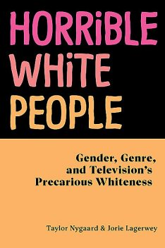 Horrible White People, Jorie Lagerwey, Taylor Nygaard