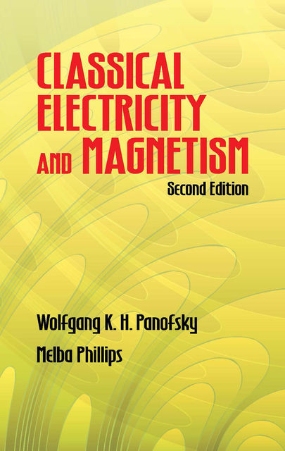 Classical Electricity and Magnetism, Melba Phillips, Wolfgang K.H.Panofsky