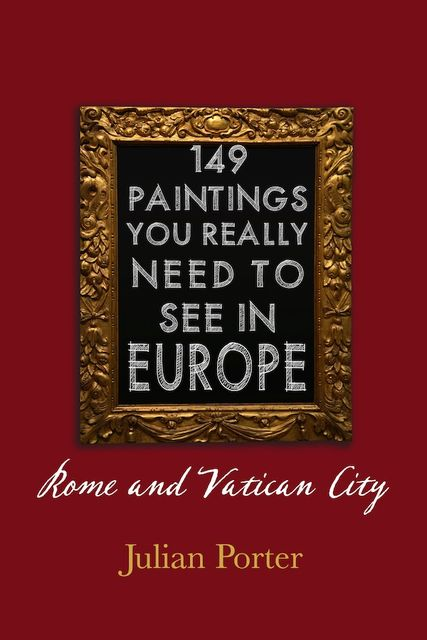149 Paintings You Really Should See in Europe — Rome and Vatican City, Porter Julian