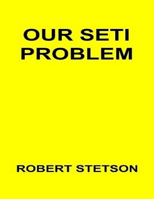 Our SETI Problem, Robert Stetson