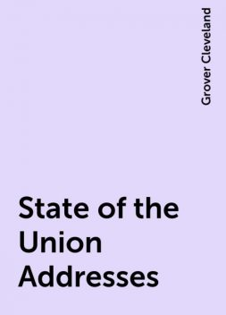 State of the Union Addresses, Grover Cleveland