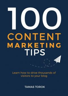100 Content Marketing Tips: Learn How to Drive Thousands of Visitors to Your Blog, Tamas Torok