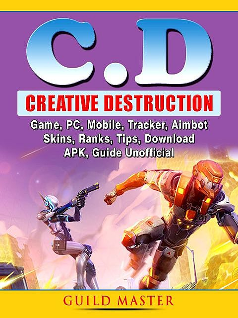 Creative Destruction Game, PC, Mobile, Tracker, Aimbot, Skins, Ranks, Tips, Download, APK, Guide Unofficial, Guild Master