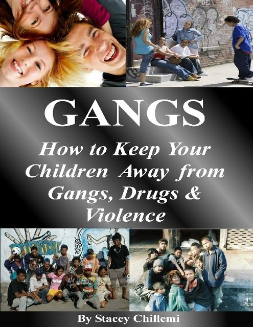 GANGS: How to Keep Your Children Away from Gangs, Drugs & Violence, Stacey Chillemi