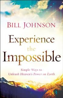 Experience the Impossible, Bill Johnson