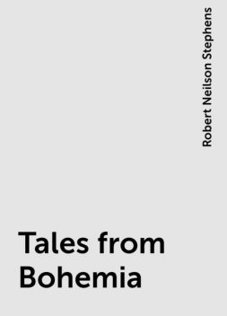 Tales from Bohemia, Robert Neilson Stephens