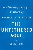 The Untethered Soul by Michael A. Singer | Key Takeaways, Analysis & Review, Eureka Books