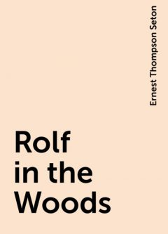 Rolf in the Woods, Ernest Thompson Seton