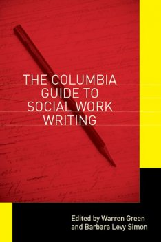 The Columbia Guide to Social Work Writing, Barbara Levy Simon, Warren Green