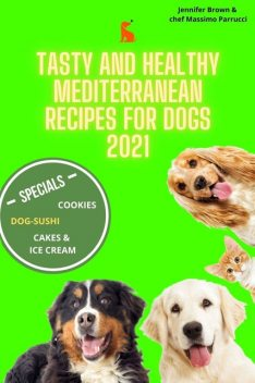 Tasty and healthy mediterranean recipes for dogs 2021, Jennifer Brown, Massimo Parrucci