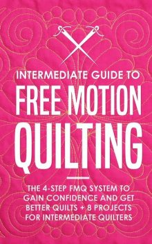 Intermediate Guide to Free Motion Quilting, Beth Burns