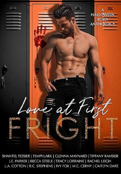 Love At First Fright: A Halloween Bully Romance Anthology, R.C. Stephens, Rachel Leigh, Glenna Maynard, M.C. Cerny, Tracy Lorraine, Ivy Fox, Becca Steele, Caitlyn Dare, J.E. ParkerL.A. Cotton, Tempi Lark, Tiffany Ransier