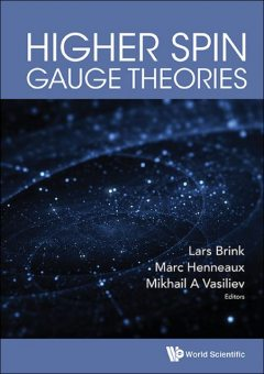Higher Spin Gauge Theories, Lars Brink, Marc Henneaux, Mikhail A Vasiliev