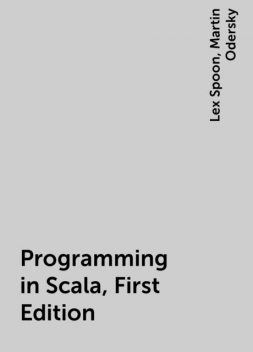 Programming in Scala, First Edition, Lex Spoon, Martin Odersky