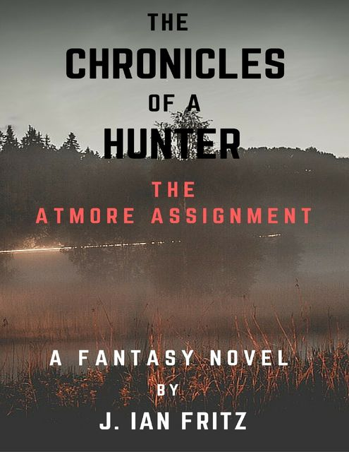 The Chronicles of a Hunter: The Atmore Assignment, J Ian Fritz