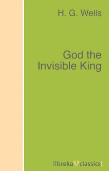 God the Invisible King (The original unabridged edition), Herbert Wells