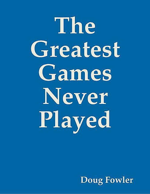 The Greatest Games Never Played, Doug Fowler