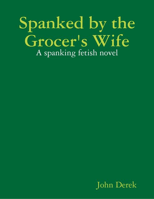 Spanked by the Grocer's Wife, John Derek