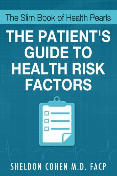 The Slim Book of Health Pearls: Am I At Risk? The Patient's Guide to Health Risk Factors, Sheldon Cohen, FACP