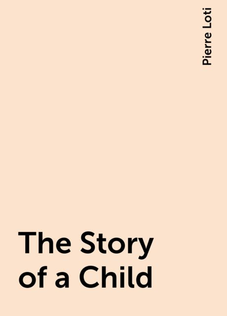 The Story of a Child, Pierre Loti