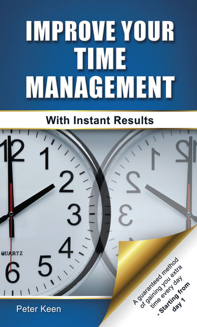 Improve Your Time Management Skills – With Instant Results, Peter Keen