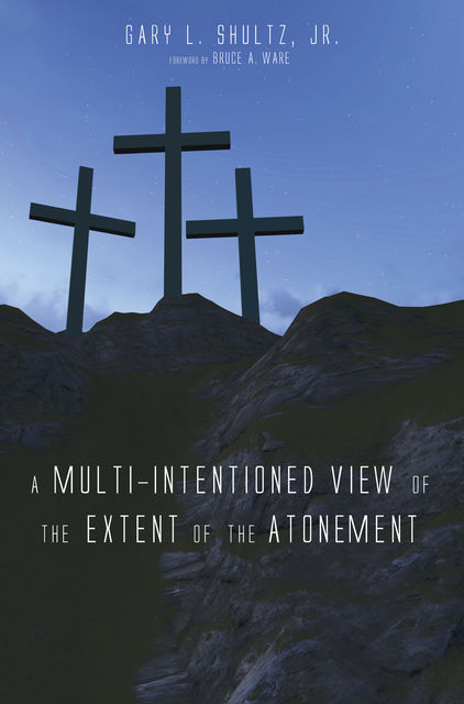 A Multi-Intentioned View of the Extent of the Atonement, Gary L. Shultz