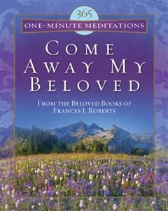 365 One-Minute Meditations from Come Away My Beloved, Frances J. Roberts