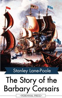 The Story of the Barbary Corsairs, Stanley Lane-Poole