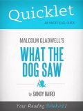 Quicklet on What the Dog Saw by Malcolm Gladwell, Sandy Baird