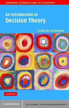 An Introduction to Decision Theory (Cambridge Introductions to Philosophy), Martin Peterson