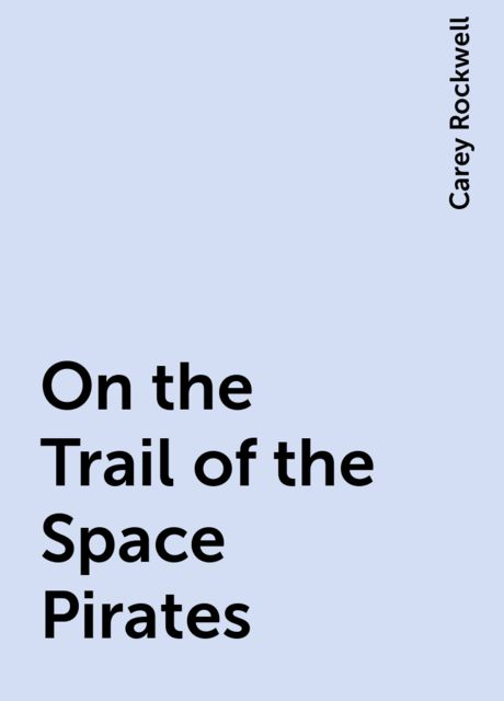 On the Trail of the Space Pirates, Carey Rockwell