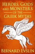 Heroes, Gods and Monsters of the Greek Myths, Bernard Evslin