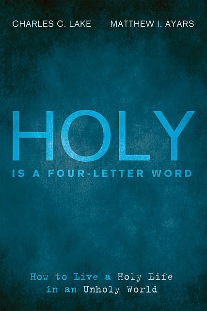 Holy Is a Four-Letter Word, Charles C. Lake, Matthew I. Ayars