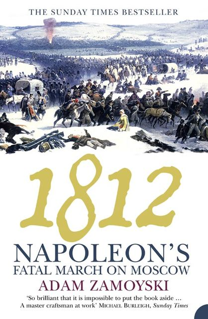 1812: Napoleon's Fatal March on Moscow, Adam Zamoyski