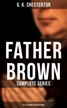 Father Brown: Complete Series (All 53 Stories in One Volume), G.K.Chesterton