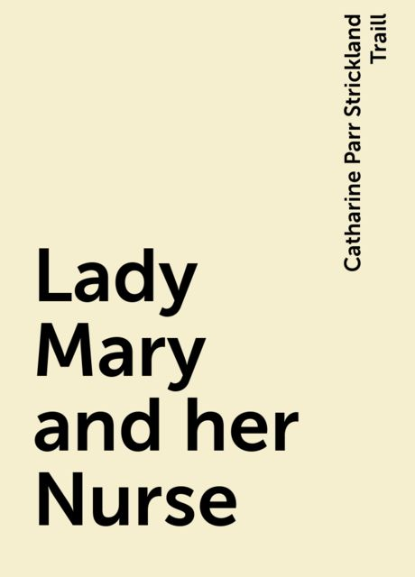 Lady Mary and her Nurse, Catharine Parr Strickland Traill