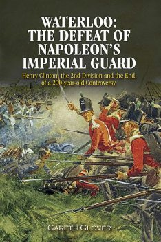 Waterloo: The Defeat of Napoleon's Imperial Guard, Gareth Glover