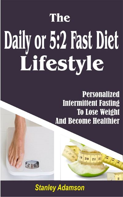 The Daily or 5 2 Fast Diet Lifestyle, Stanley Adamson