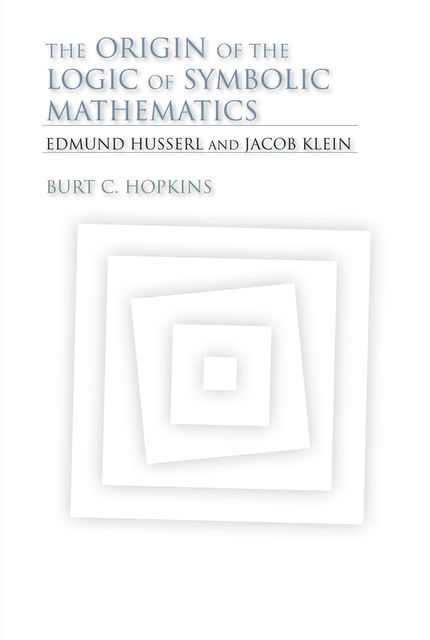 The Origin of the Logic of Symbolic Mathematics, Burt C.Hopkins