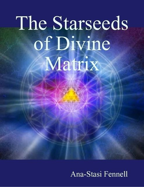 The Starseeds of Divine Matrix, Ana-Stasi Fennell