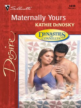 Maternally Yours (Mills & Boon Desire) (Dynasties: The Connellys – Book 2), Kathie DeNosky