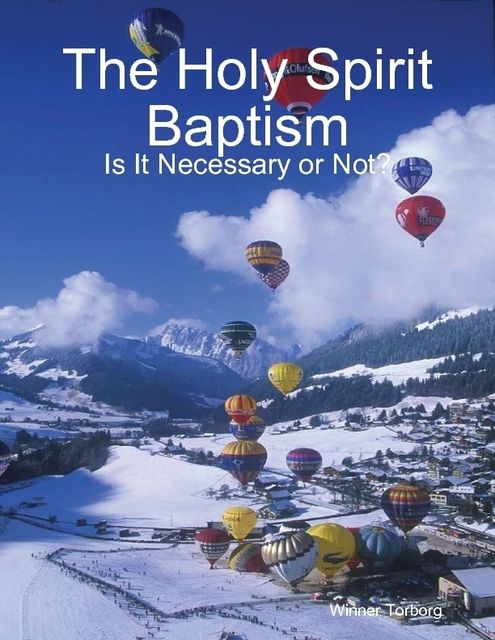 The Holy Spirit Baptism: Is It Necessary or Not, Winner Torborg