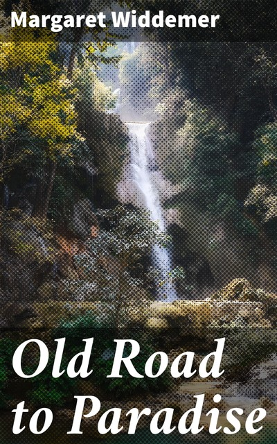 Old Road to Paradise, Margaret Widdemer