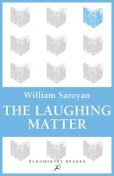 The Laughing Matter, William Saroyan
