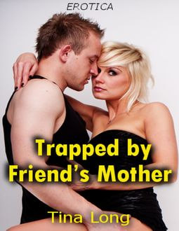 Trapped By Friend's Mother (Erotica), Tina Long
