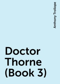 Doctor Thorne (Book 3), Anthony Trollope