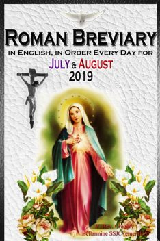 The Roman Breviary: in English, in Order, Every Day for July & August 2019, V. Rev. Gregory Bellarmine SSJC+