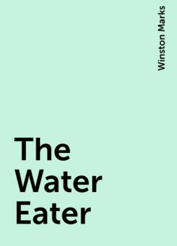 The Water Eater, Winston Marks